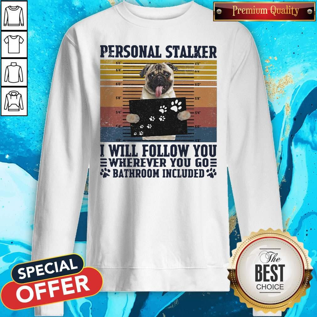 Official Personal Stalker I Will Follow You Wherever You Go Bathroom Included Vintage Sweatshirt