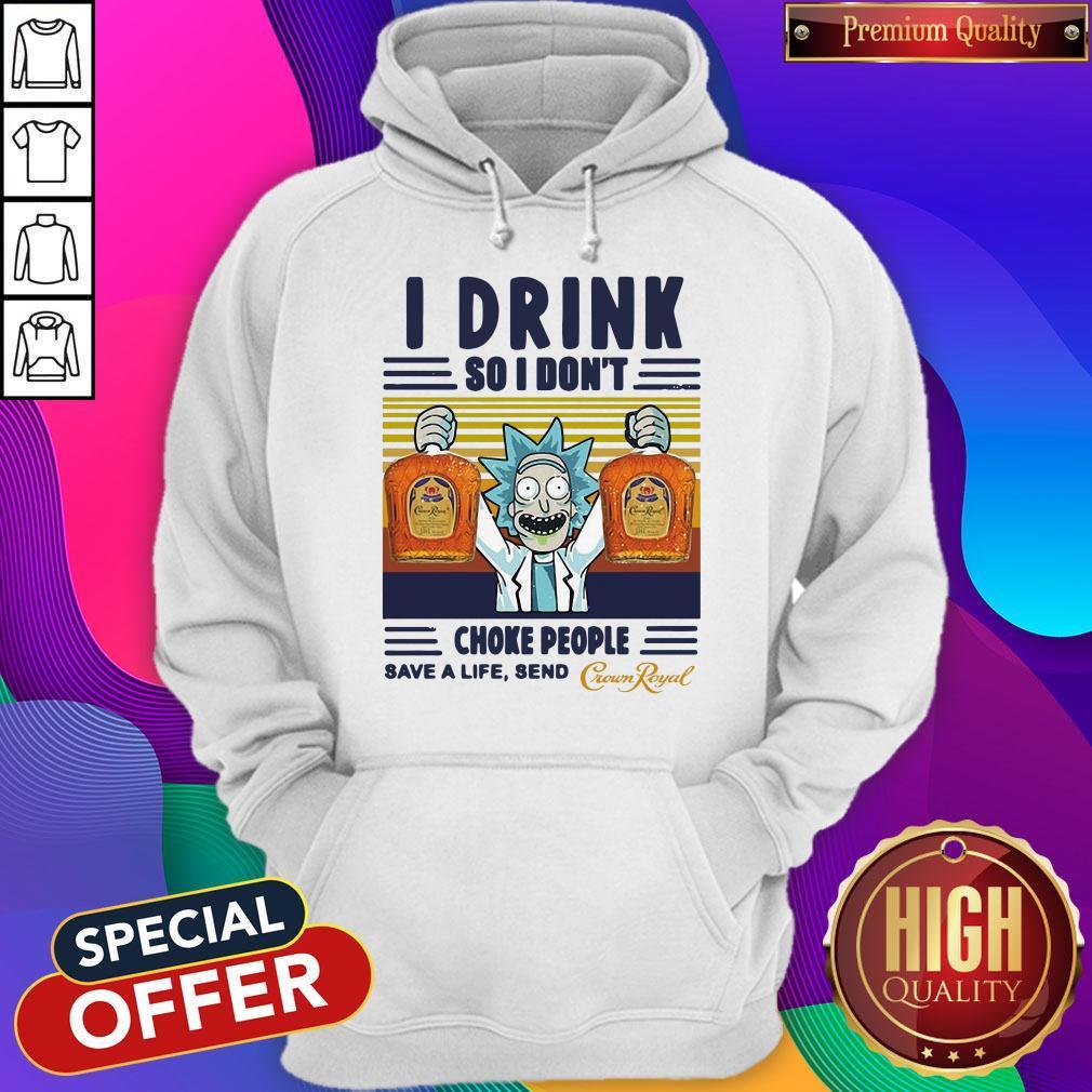 Official Rick Sanchez I Drink So I Don't Choke People Save A Life Send Vintage Hoodie