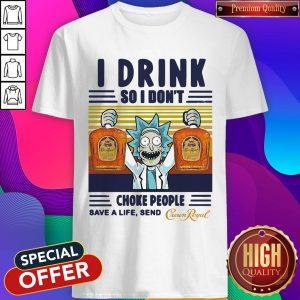 Official Rick Sanchez I Drink So I Don't Choke People Save A Life Send Vintage Shirt