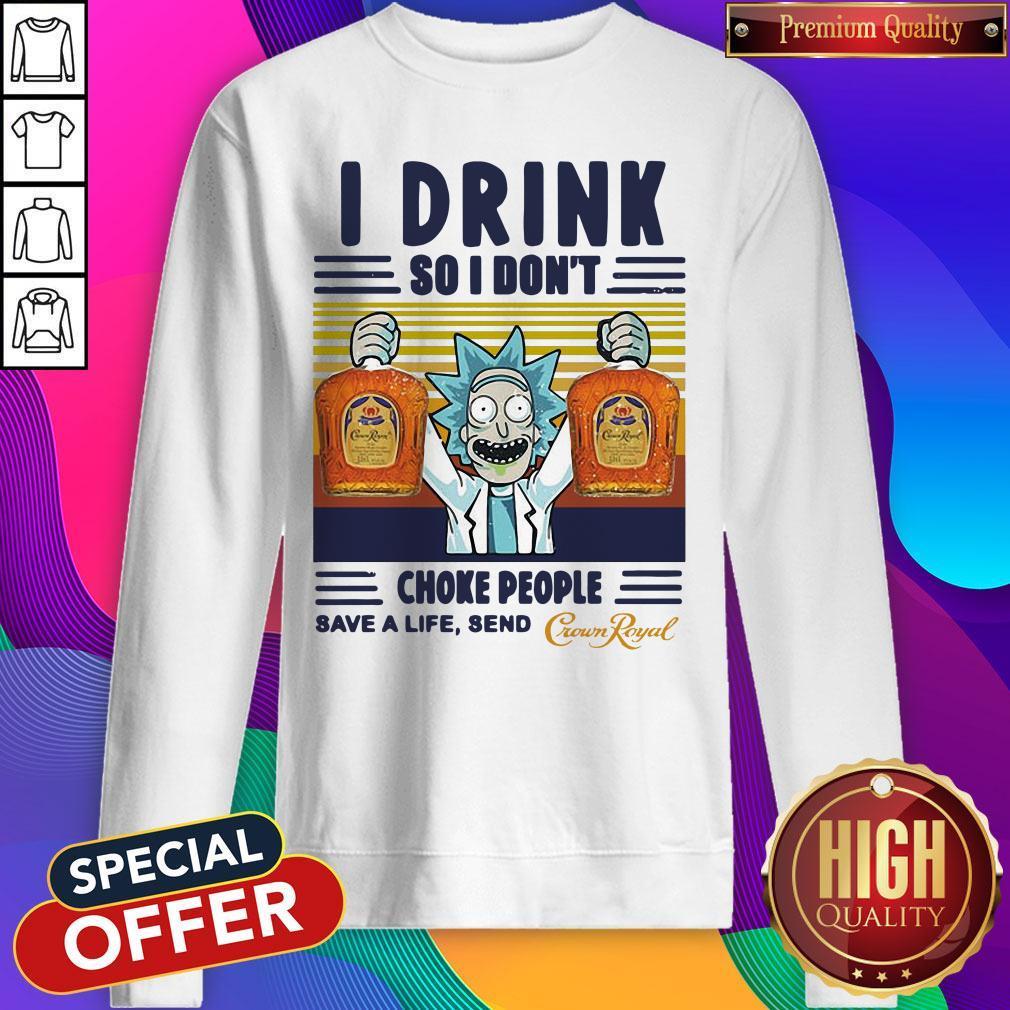 Official Rick Sanchez I Drink So I Don't Choke People Save A Life Send Vintage Sweatshirt