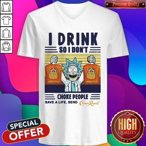 Official Rick Sanchez I Drink So I Don't Choke People Save A Life Send Vintage V-neck