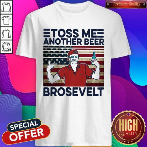 Official Toss Me Another Beer Brosevelt American Flag Vintage Shirt
