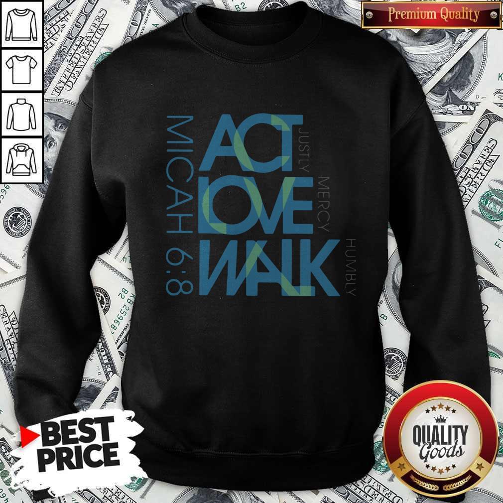 Original Act Love Walk Micah 68 Sweatshirt