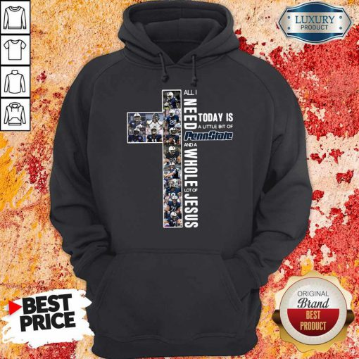 Original All I Need To Day Is A Little Bit Of Penn State And A Whole Lot Of Jesus Hoodie