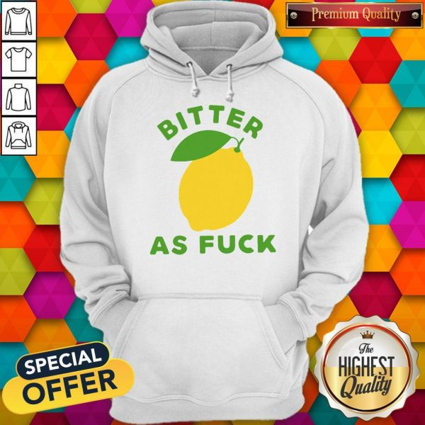 Original Bitter As Fuck Hoodie