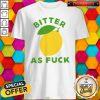 Original Bitter As Fuck Shirt