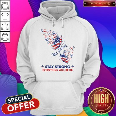 Original Butterfly Bus Driver Stay Strong Everything Will Be Ok American Flag Hoodie