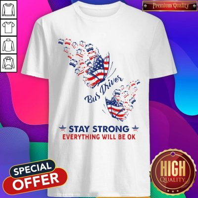 Original Butterfly Bus Driver Stay Strong Everything Will Be Ok American Flag Shirt