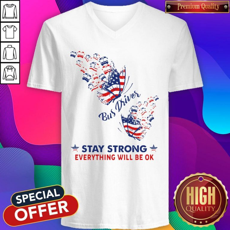 Original Butterfly Bus Driver Stay Strong Everything Will Be Ok American Flag V-neck