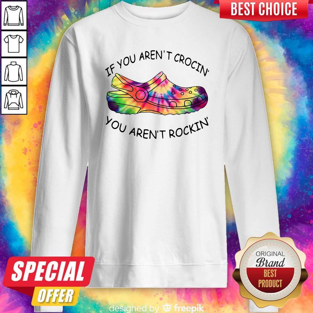 Original If You Aren't Crocin' You Aren't Rockin' Sweatshirt