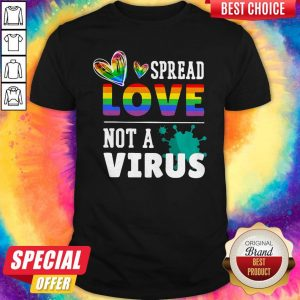 Original LGBT Spread Love Not A Virus Shirt