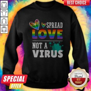 Original LGBT Spread Love Not A Virus Sweatshirt