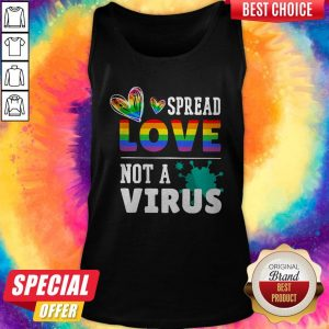 Original LGBT Spread Love Not A Virus Tank Top