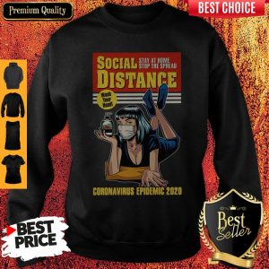 Original Social Distance Stay At Home Stop The Spread Corona Virus Epidemic 2020 Sweatshirt