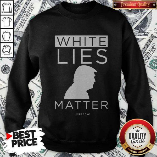 Original White Lies Matter Trump Sweatshirt