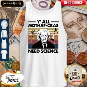 Perfect Albert Einstein Y All Mothafuckas Need Science Vintage Tank Top