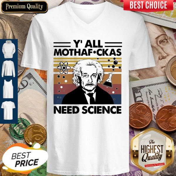Perfect Albert Einstein Y All Mothafuckas Need Science Vintage V-neck