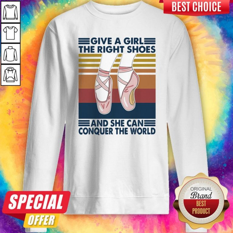 Perfect Ballet Give A Girl The Right Shoes And She Can Conquer The World Vintage Sweatshirt