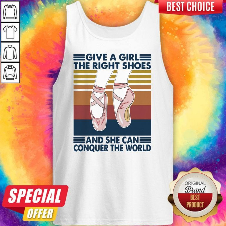 Perfect Ballet Give A Girl The Right Shoes And She Can Conquer The World Vintage Tank Top