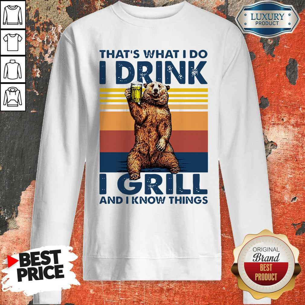 Perfect Bear Drinking Beer That's What I Do I Drink I Grill And I Know Things Vintage Sweatshirt