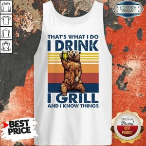 Perfect Bear Drinking Beer That's What I Do I Drink I Grill And I Know Things Vintage Tank Top