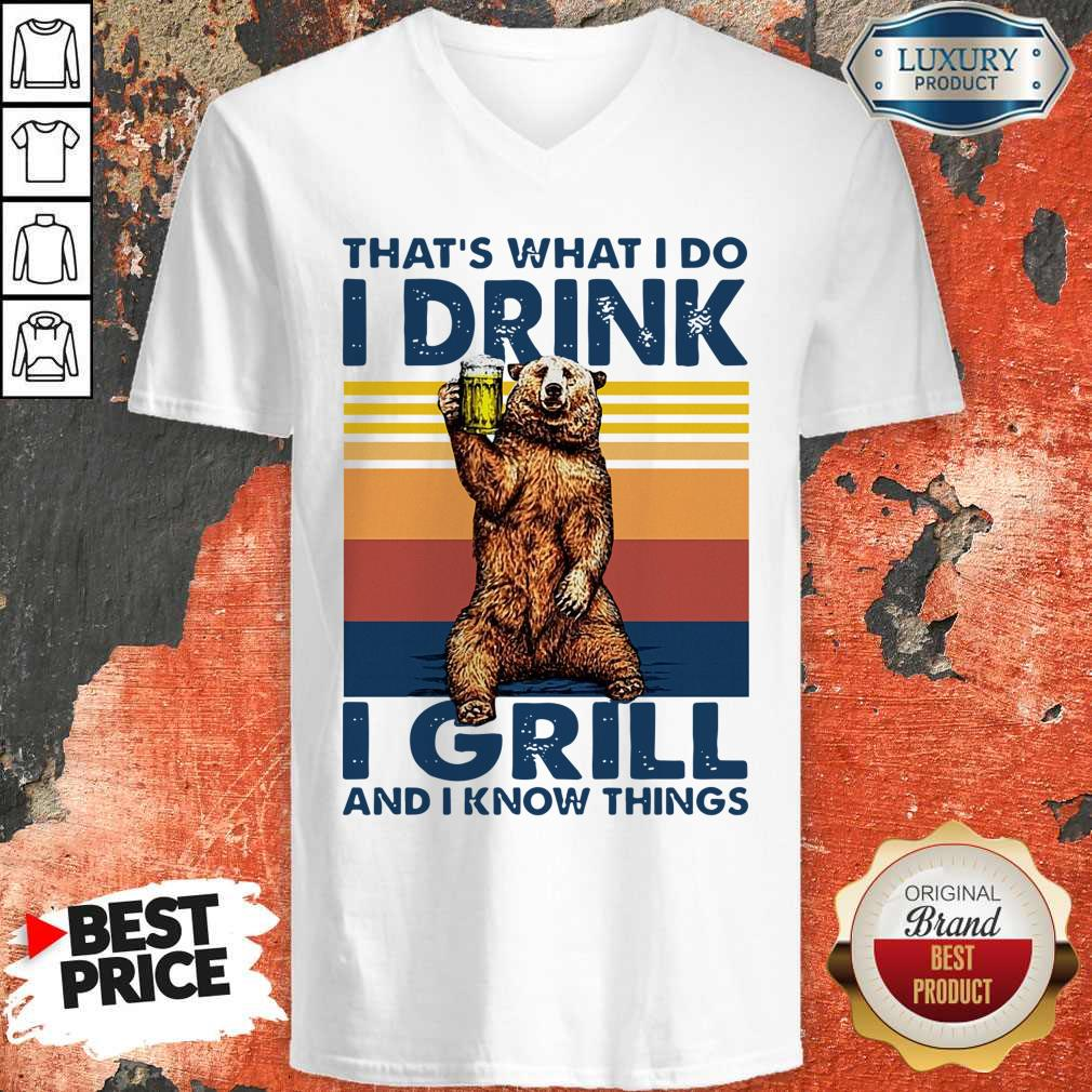 Perfect Bear Drinking Beer That's What I Do I Drink I Grill And I Know Things Vintage V-neck