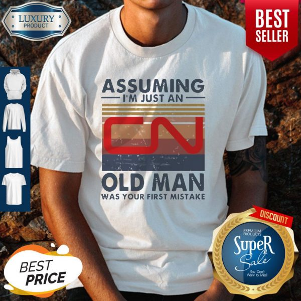 Perfect Canadian National Railway Assuming I'm Just An Old Man Was Your First Mistake Vintage Shirt