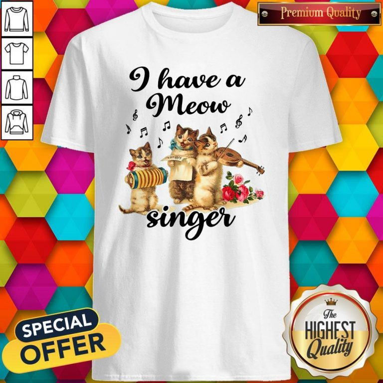 Perfect I Have A Meow Singer Shirt