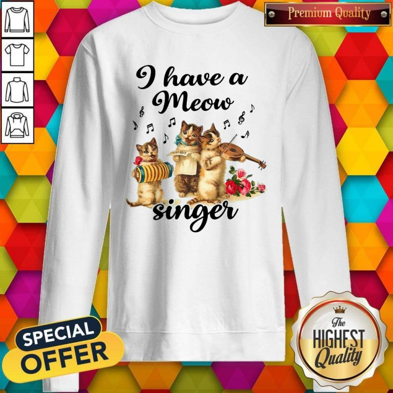 Perfect I Have A Meow Singer Sweatshirt