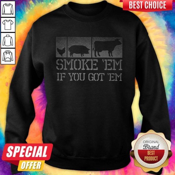 Perfect Meat Lover Smoke 'Em If You Got 'Em BBQ Father's Day Sweatshirt