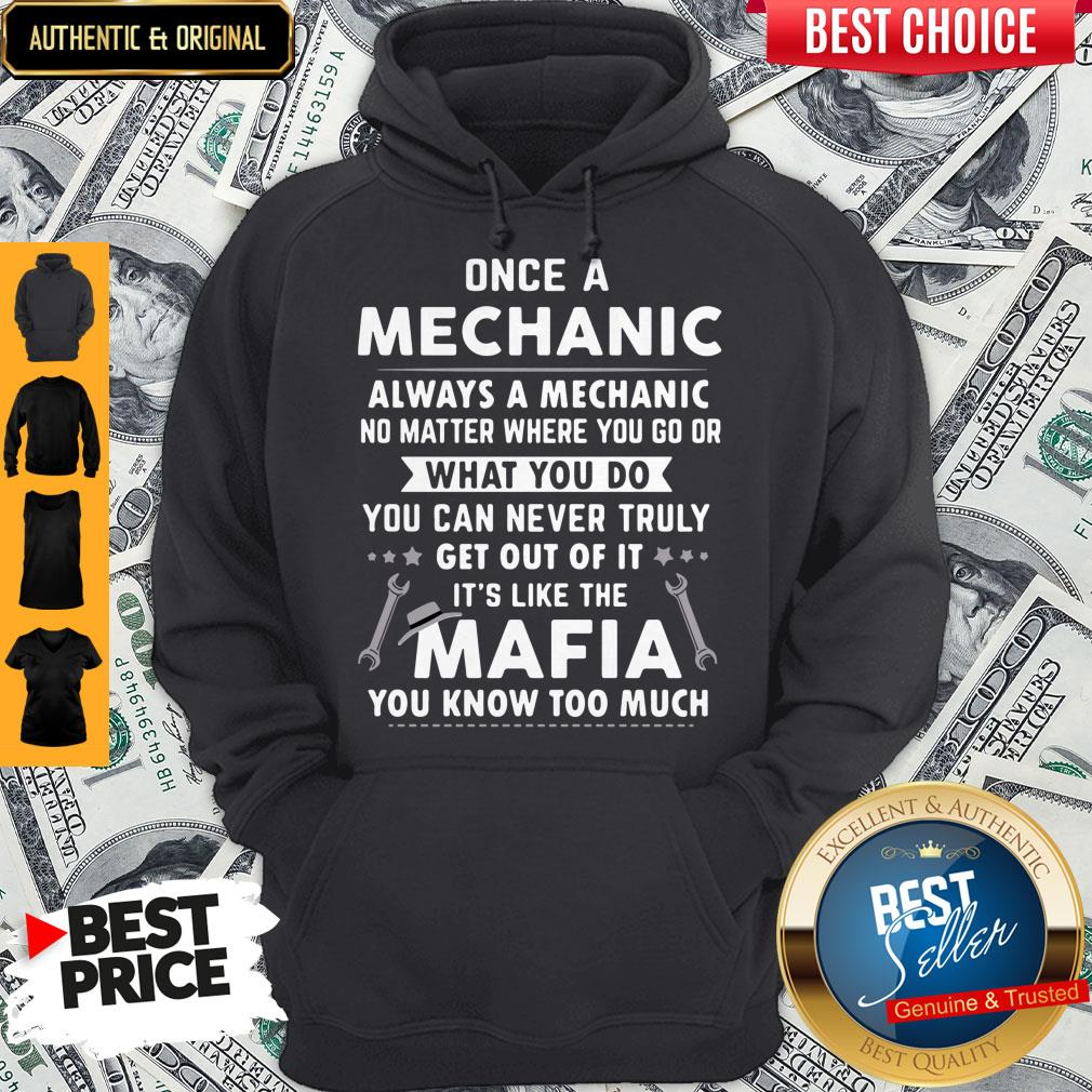 Perfect Once A Mechanic What You Do It's Like The Mafia You Know Too Much Hoodie