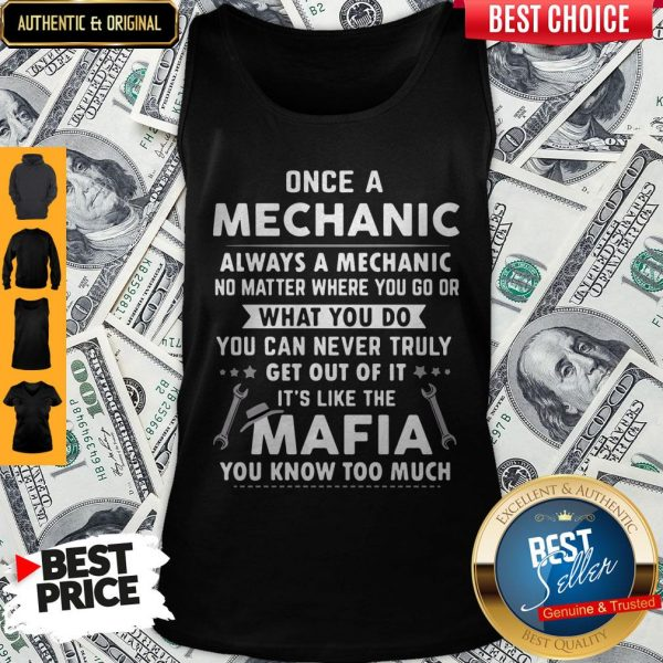 Perfect Once A Mechanic What You Do It's Like The Mafia You Know Too Much Tank Top