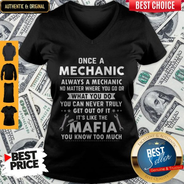 Perfect Once A Mechanic What You Do It's Like The Mafia You Know Too Much V-neck