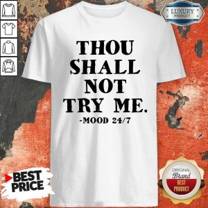 Perfect Thou Shall Not Try Me Mood 247 Shirt