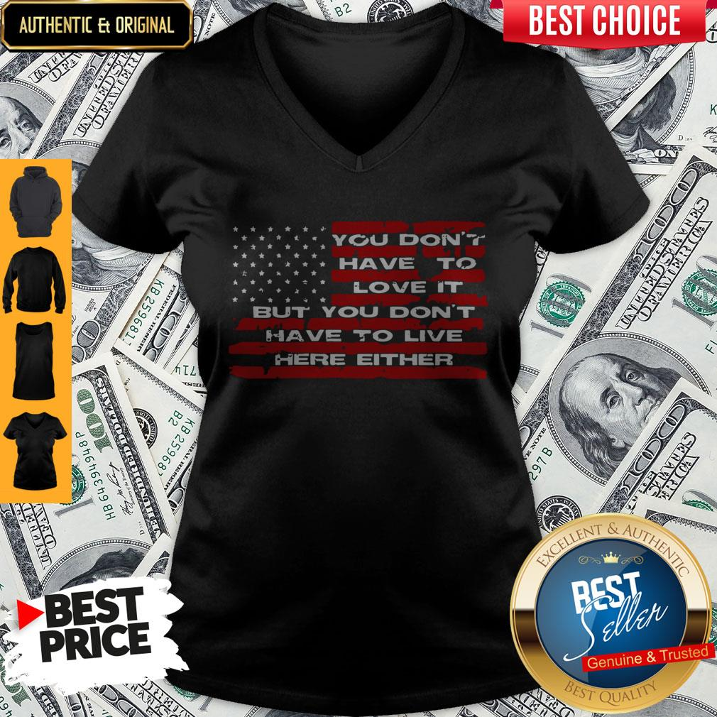 Perfect You Don't Have To Love It But You Don't Have To Live Here Either V-neck