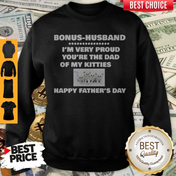 Premium Bonus Husband I'm Very Proud You'Re The Dad Of My Kitties Happy Father's Day Sweatshirt
