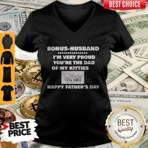 Premium Bonus Husband I'm Very Proud You'Re The Dad Of My Kitties Happy Father's Day V-neck
