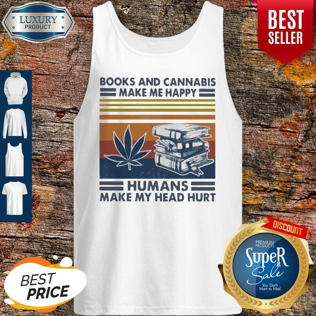 Premium Books And Cannabis Make Me Happy Humans Make My Head Hurt Vintage Tank Top