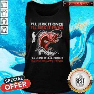 Premium I'll Jerk It Once I'll Jerk It Twice I'll Jerk It All Night Till She Swallows It Right Tank Top