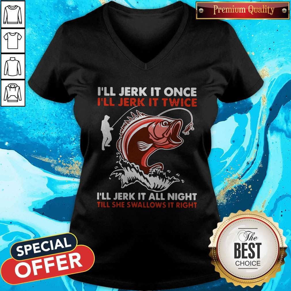 Premium I'll Jerk It Once I'll Jerk It Twice I'll Jerk It All Night Till She Swallows It Right V-neck