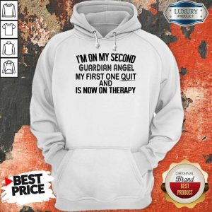 Premium I'm On My Second Guardian Angel My First One Quit And Is Now On Therapy Hoodie
