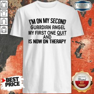 Premium I'm On My Second Guardian Angel My First One Quit And Is Now On Therapy Shirt