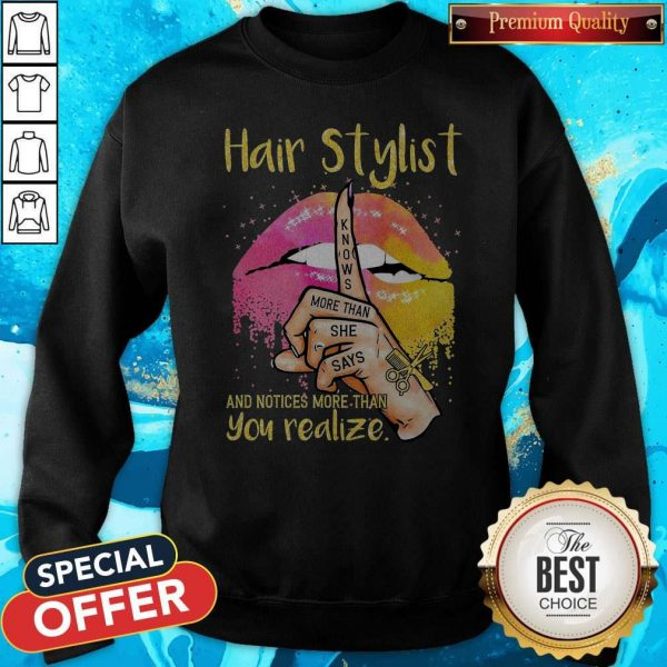 Premium Lips Peace Hair Stylist Knows More Than She Says And Notices More Than You Realize Sweatshirt