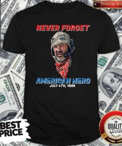 Premium Never Forget American Hero July 4th 1996 Shirt