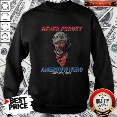 Premium Never Forget American Hero July 4th 1996 Sweatshirt