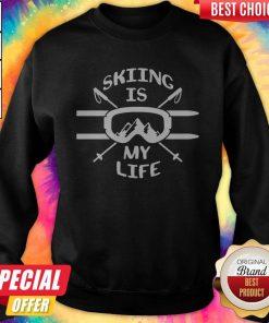 Premium Skiing Is My Life Sweatshirt