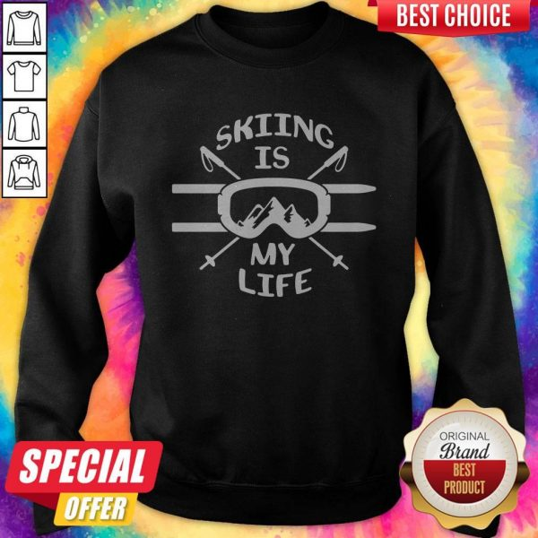 Premium Skiing Is My Life Sweatshirt