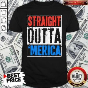 Premium Straight Outta Merica Happy Independence Day Shirt