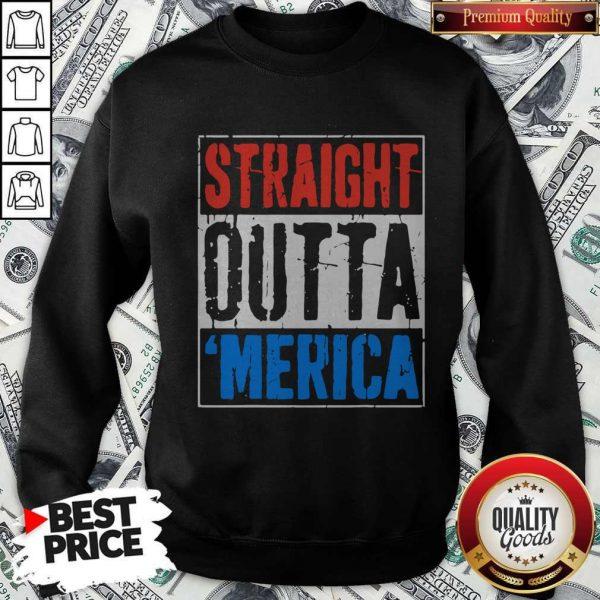 Premium Straight Outta Merica Happy Independence Day Sweatshirt