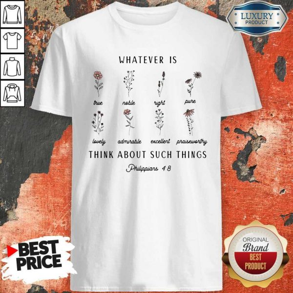 Premium Whatever Is Think About Such Things Shirt